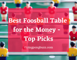 Best Foosball Table for the Money 2021 - Top Picks & Reviews