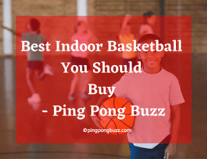 Best Indoor Basketball You Should Buy in 2020 - Ping Pong Buzz
