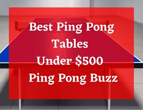 Best Ping Pong Tables Under $500 - Ping Pong Buzz
