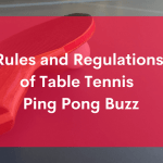 Rules and Regulations of Table Tennis - Ping Pong Buzz
