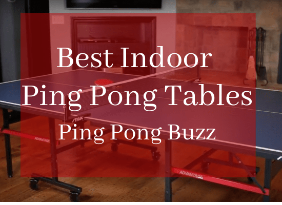 Best Indoor Ping Pong Tables