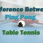 Ping Pong vs Table Tennis 2021 | What is the Difference?