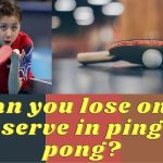 Can you lose on a serve in ping pong?Ultimate Guide by Expert 2021