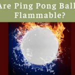 Are Ping Pong Balls Flammable? | Chemistry Q & A