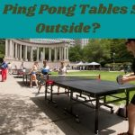 Can Ping Pong Tables Stay Outside? | Outdoor vs Indoor