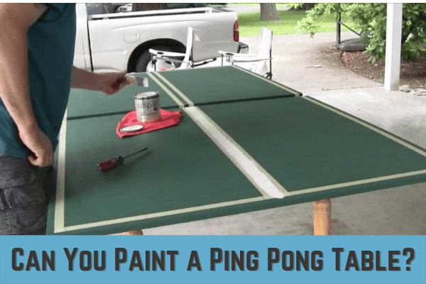 Can You Paint a Ping Pong Table? Everuthing You want to know