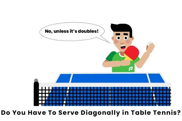 Do You have to Serve Diagonally in Ping Pong