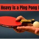How Heavy is a Ping Pong Ball? - An Exhaustive Guide