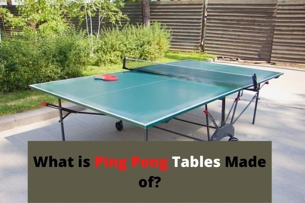 What are Ping Pong Tables Made of?