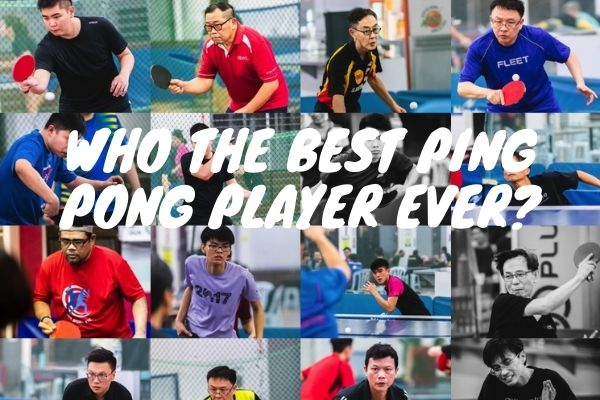 Who the Best Ping Pong Player Ever?