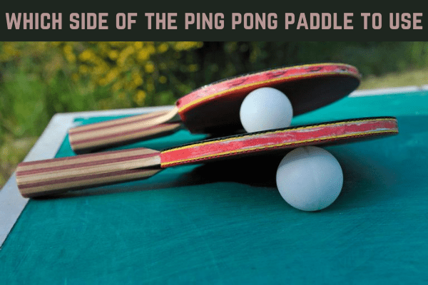 which side of the ping pong paddle to use Information 2021
