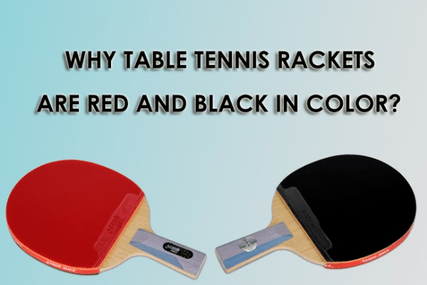 why are ping pong paddles red and black reasons